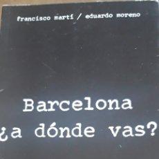 Libros de segunda mano: BARCELONA ¿ A DÓNDE VAS? FRANCISCO MARTÍ EDUARDO MORENO. DEDICATORIA AUTOR. Lote 209082767