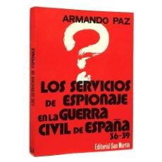 Libros de segunda mano: LOS SERVICIOS DE ESPIONAJE EN LA GUERRA CIVIL DE ESPAÑA 1936-1939 // ARMANDO PAZ // ((1976)). Lote 51372536