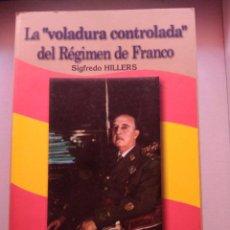 Libros de segunda mano: LA VOLADURA CONTROLADA DEL RÉGIMEN DE FRANCO SIGFREDO HILLERS EDICIONES ARCOS FRANQUISMO DICTADURA. Lote 209180630