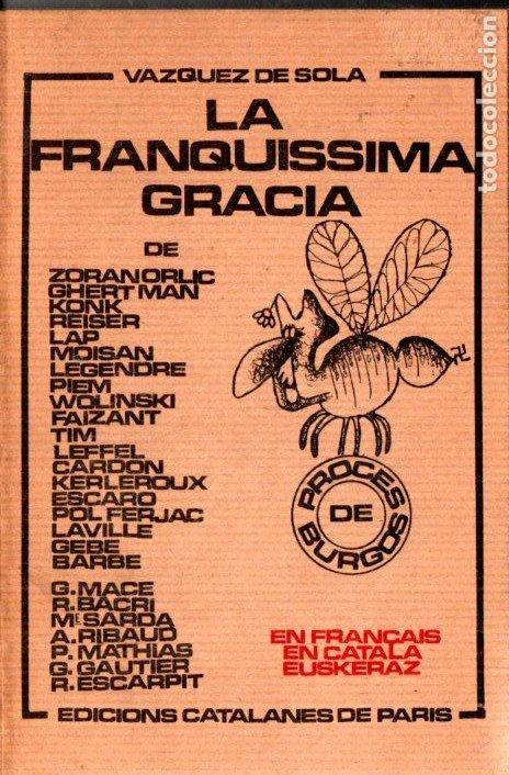 VAZQUEZ DE SOLA : LA FRANQUISSIMA GRACIA (EDICIONS CATALANES DE PARIS, 1970) EL PROCESO DE BURGOS (Libros de Segunda Mano - Historia - Guerra Civil Española)