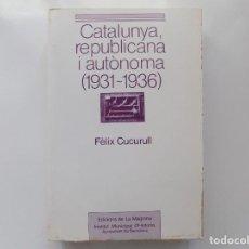 Libros de segunda mano: LIBRERIA GHOTICA. FELIX CUCURULL. CATALUNYA, REPUBLICANA I AUTONOMA (1931-1936) 1984.PRIMERA EDICION. Lote 210346415