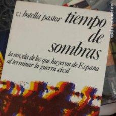 Libros de segunda mano: BOTELLA PASTOR, V. - TIEMPO DE SOMBRAS. LA NOVELA DE LOS QUE HUYERON DE ESPAÑA AL TERMINAR LA GUERRA. Lote 210461217