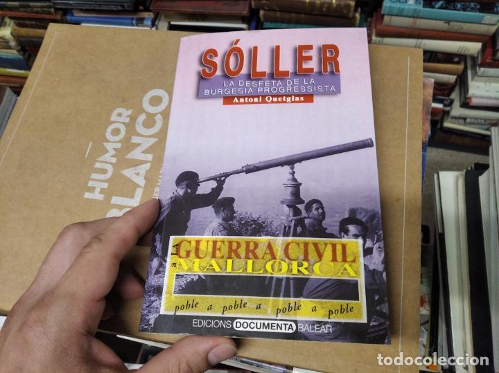 Libros de segunda mano: LA GUERRA CIVIL A MALLORCA . SÓLLER , LA DESFETA DE LA BURGESIA PROGRESSISTA . ANTONI QUETGLAS . - Foto 2 - 210699291