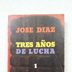 Libros de segunda mano: TRES AÑOS DE LUCHA (TOMO 1). JOSÉ DÍAZ. EDICIONES DE BOLSILLO. TDK448. Lote 211277042