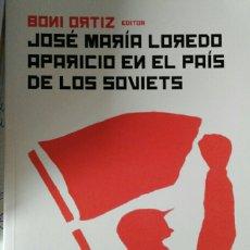 Libros de segunda mano: JOSÉ MARÍA LOREDO APARICIO EN EL PAÍS DE LOS SOVIETS. BONI ORTIZ.. Lote 211410536