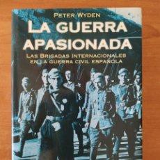 Libros de segunda mano: LA GUERRA APASIONADA. PETER WYDEN. BRIGADAS INTERNACIONALES EN LA GUERRA CIVIL ESPAÑOLA. AÑO 1997.. Lote 211459184