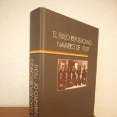 Libros de segunda mano: EL EXILIO NAVARRO DE 1939 (2001) TAPA DURA. EXCELENTE ESTADO.. Lote 211487787