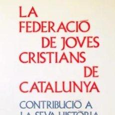 Libros de segunda mano: LA FEDERACIÓ DE JOVES CRISTIANS DE CATALUNYA. CONTRIBUCIÓ A LA SEVA HISTÒRIA. Lote 211507716
