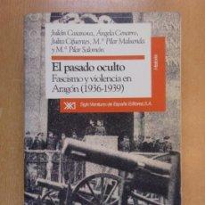 Libros de segunda mano: EL PASADO OCULTO, FASCISMO Y VIOLENCIA EN ARAGON 1936-1939 / VV.AA. / 1ª ED. 1992. SIGLO XXI. Lote 211742900