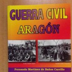 Libros de segunda mano: GUERRA CIVIL EN ARAGÓN / FERNANDO MARTÍNEZ DE BAÑOS CARRILLO Y VV.AA. / 2004. DELSAN. Lote 211752326