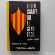 Libros de segunda mano: LIBRERIA GHOTICA. ROSSEND LLATES. ÉSSER CATALÀ NO ÉS GENS FÀCIL. 1931-1936. EDITORIAL AEDOS.. Lote 212094097