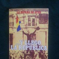 Libros de segunda mano: ...Y LLEGÓ LA REPÚBLICA. VICTOR FRAGOSO DEL TORO. LA ESPAÑA DE AYER. Lote 212190093