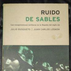 Libros de segunda mano: RUIDO DE SABLES ( LAS CONSPIRACIONES MILITARES EN ESPAÑA DEL SIGLO XX ) JULIO BUSQUETS. Lote 212711087