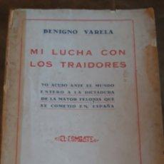 Libros de segunda mano: MI LUCHA CON LOS TRAIDORES. BENIGNO VARELA. 1930 EL COMBATE. Lote 212992768