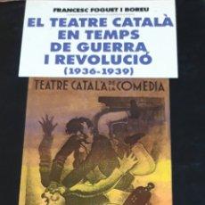 Libros de segunda mano: EL TEATRE CATALÀ EN TEMPS DE GUERRA I REVOLUCIÓ O 1936-1939) F. FOGUET I BOREU. Lote 212993532