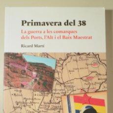 Livres d'occasion: MARTÍ, RICARD - PRIMAVERA DEL 38. LA GUERRA A LES COMARQUES DELS PORTS, L'ALT I EL BAIX MAESTRAT - B. Lote 213307232