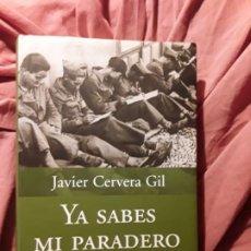 Libros de segunda mano: YA SABES MI PARADERO, DE JAVIER CERVERA (LA GUERRA CIVIL A TRAVÉS DE LAS CARTAS DE LOS QUE LA VIVIER. Lote 213328970