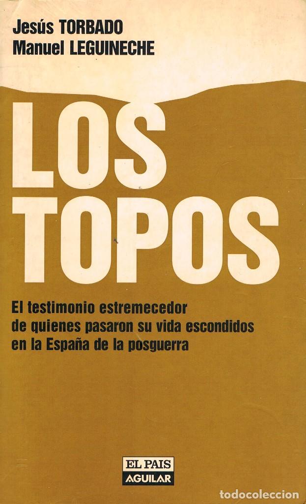 LOS TOPOS (TORBADO Y LEGUINECHE), LOS QUE ESTUVIERON ESCONDIDOS TRAS LA GUERRA CIVIL (Libros de Segunda Mano - Historia - Guerra Civil Española)