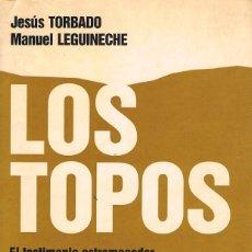 Libros de segunda mano: LOS TOPOS (TORBADO Y LEGUINECHE), LOS QUE ESTUVIERON ESCONDIDOS TRAS LA GUERRA CIVIL. Lote 235728360
