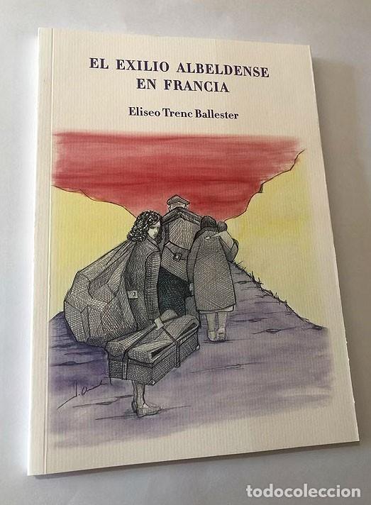 EL EXILIO ALBELDENSE EN FRANCIA / ELISEO TRENC BALLESTER / ALBELDA / TAMARITE DE LITERA / HUESCA (Libros de Segunda Mano - Historia - Guerra Civil Española)