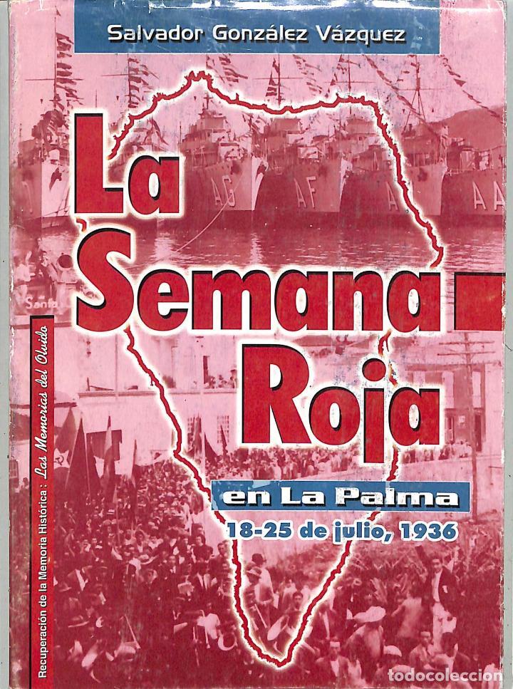 LA SEMANA ROJA EN LA PALMA: (18-25 DE JULIO DE 1936) - SALVADOR GONZÁLEZ VÁZQUEZ - (Libros de Segunda Mano - Historia - Guerra Civil Española)