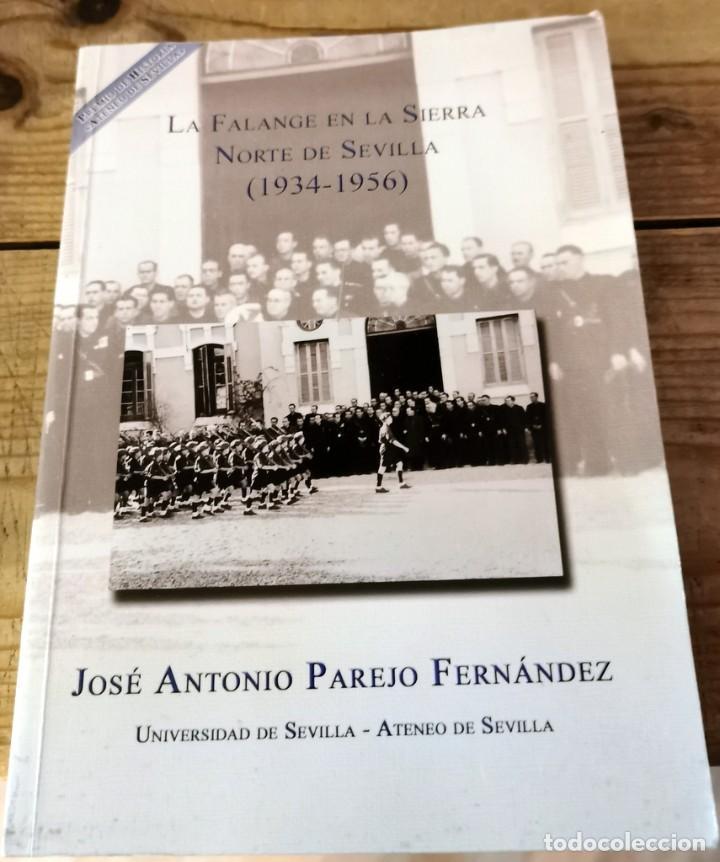 LA FALANGE EN LA SIERRA NORTE DE SEVILLA (1934-1956). PRIMERA EDICIÓN.JOSE ANTONIO PAREJO FERNANDEZ, (Libros de Segunda Mano - Historia - Guerra Civil Española)