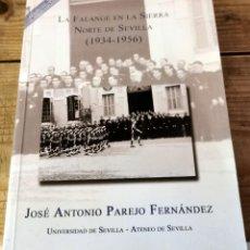 Libros de segunda mano: LA FALANGE EN LA SIERRA NORTE DE SEVILLA (1934-1956). PRIMERA EDICIÓN.JOSE ANTONIO PAREJO FERNANDEZ,. Lote 214073378