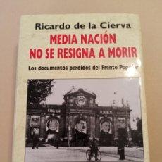 Libros de segunda mano: MEDIA NACIÓN NO SE RESIGNA A MORIR. RICARDO DE LA CIERVA. EDIT. FÉNIX 2002. Lote 215035385