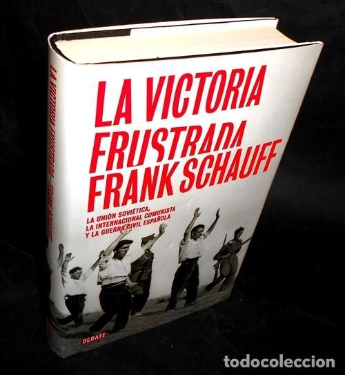 Libros de segunda mano: LA VICTORIA FRUSTRADA. UNION SOVIETICA. INTERNACIONAL COMUNISTA. GUERRA CIVIL ESPAÑOLA. F. SCHAUFF. - Foto 2 - 215041417