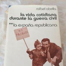 """Libros de segunda mano: LA VIDA COTIDIANA DURANTE LA GUERRA CIVIL""""LA ESPAÑA REPUBLICANA""""RAFAEL ABELLA. Lote 215097982"""