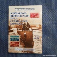 Libros de segunda mano: SUBMARINOS REPUBLICANOS EN LA GUERRA CIVIL ESPAÑOLA. Lote 215647963
