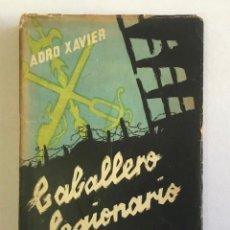 Libros de segunda mano: CABALLERO LEGIONARIO. LUCHA Y TRIUNFO DEL CAPELLÁN VOLUNTARIO DE LA 4ª. BANDERA... - XAVIER, ADRO.. Lote 215897762