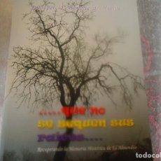 Libros de segunda mano: QUE NO SE SEQUEN SUS RAICES, MEMORIA HISTORICA DE EL ALMENDRO. Lote 215898997