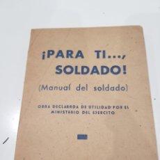 Libros de segunda mano: PARA TI SOLDADO, MANUAL DEL SOLDADO ,.1947. Lote 215958208
