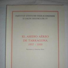 Libros de segunda mano: EL ASEDIO AÉREO DE TARRAGONA (1937 - 1939) DIPUTACIÓ TARRAGONA. Lote 216797777