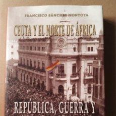 Libros de segunda mano: CEUTA Y EL NORTE DE ÁFRICA REPÚBLICA, GUERRA Y REPRESIÓN 1931-1944 NATIVOLA 2004. Lote 216801351