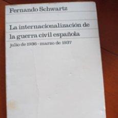 Libros de segunda mano: LA INTERNACIONALIZACIÓN DE LA GUERRA CIVIL ESPAÑOLA. FERNANDO SCHWARTZ. Lote 216898540