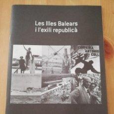 Libros de segunda mano: LES ILLES BALEARS I L'EXILI REPUBLICÀ (CONSELL DE MALLORCA). Lote 217106846