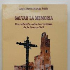 Libros de segunda mano: SALVAR LA MEMORIA. UNA REFLEXION SOBRE LAS VICTIMAS DE LA GUERRA CIVIL - ANGEL DAVID MARTIN RUBIO. Lote 217443420