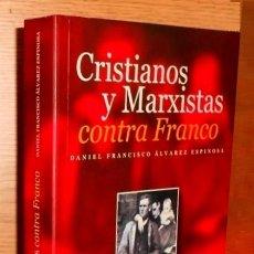 Libros de segunda mano: CRISTIANOS Y MARXISTAS CONTRA FRANCO. DANIEL FRANCISCO ALVAREZ ESPINOSA. UNIV. DE CADIZ 2002.. Lote 217860226