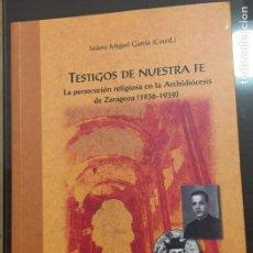 Libri di seconda mano: TESTIGOS DE NUESTRA FE, LA PERSECUCION RELIGIOSA EN LA ARCHIDIOCESIS DE ZARAGOZA 1936-1939,. Lote 217989773