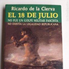 Libros de segunda mano: EL 18 DE JULIO NO FUE UN GOLPE MILITAR FASCISTA RICARDO DE LA CIERVA .HISTORIA MILITAR. Lote 218287991