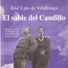 Libros de segunda mano: EL SABLE DEL CAUDILLO. - JOSE LUIS DE VILALLONGA. Lote 218289175