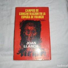 Libros de segunda mano: CAMPOS DE CONCENTRACION EN LA ESPAÑA DE FRANCO.JOAN LLARCH.PRODUCCIONES EDITORIALES BARCELONA 1978. Lote 218331521