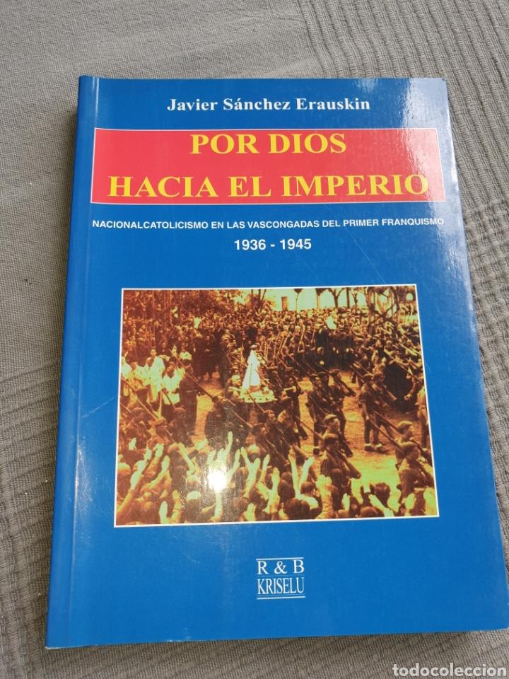 POR DIOS HACIA EL IMPERIO JAVIER SÁNCHEZ ERAUSKIN (Libros de Segunda Mano - Historia - Guerra Civil Española)