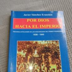Libros de segunda mano: POR DIOS HACIA EL IMPERIO JAVIER SÁNCHEZ ERAUSKIN. Lote 218981011