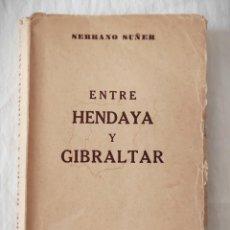 Libros de segunda mano: ENTRE HENDAYA Y GIBRALTAR - RAMÓN SERRANO SUÑER (EPESA - 1947). Lote 219021005