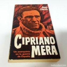 Libros de segunda mano: CIPRIANO MERA, UN ANARQUISTA EN LA GUERRA DE ESPAÑA (PRIMERA EDICIÓN, 1977). JOAN LLARCH. Lote 219050885