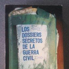 Libros de segunda mano: LOS DOSSIERS SECRETOS DE LA GUERRA CIVIL D. PASTOR PETIT. Lote 219165898