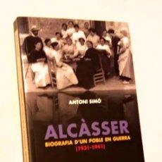 Libros de segunda mano: ALCÀSSER, BIOGRAFIA D'UN POBLE EN GUERRA (1931-1941) - ANTONI SIMÓ. Lote 219235286